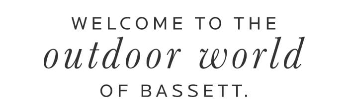 Welcome to the Outdoor world of Bassett.