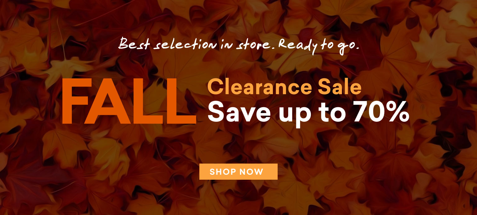 best selection in store. ready to go. fall clearance sale save up to 70% shop now Tablet