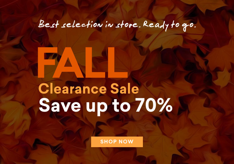 best selection in store. ready to go. fall clearance sale save up to 70% shop now Mobile
