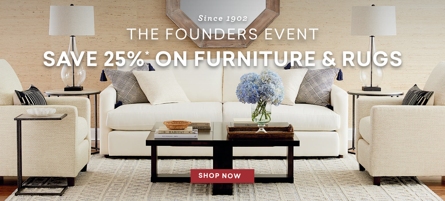 since 1902 the founders event save 25% off furniture and rugs Tablet
