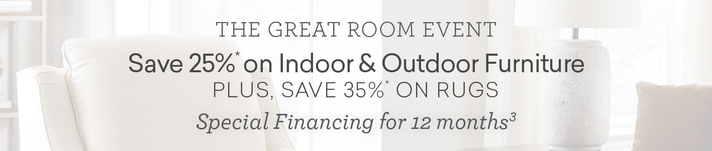 the great room event save 25% on indoor and outdoor furniture plus save 35% on rugs special financing for 12 months